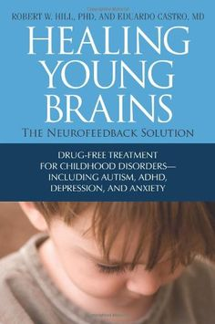 Healing Young Brains: The Neurofeedback Solution.  May have to read this!