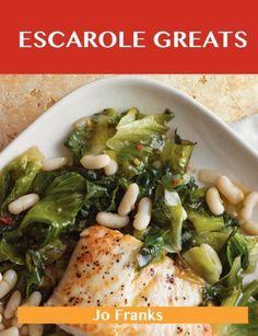 Escarole Greats: Delicious Escarole Recipes, The Top 46 Escarole Recipes by Jo Franks. $19.94. Publisher: tebbo (November 9, 2012). Publication: November 9, 2012