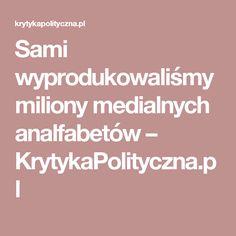 Sami wyprodukowaliśmy miliony medialnych analfabetów – KrytykaPolityczna.pl