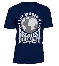 # THE WORLD'S GREATEST BUSINESS ANALYST JOB SHIRTS .  THE WORLDS GREATEST BUSINESS ANALYST JOB SHIRTS. IF YOU PROUD YOUR JOB, THIS SHIRT MAKES A GREAT GIFT FOR YOU AND YOUR FRIENDS ON THE SPECIAL DAY.---BUSINESS ANALYST T-SHIRTS, BUSINESS ANALYST JOB SHIRTS, BUSINESS ANALYST JOB T SHIRTS, BUSINESS ANALYST TEES, BUSINESS ANALYST HOODIES, BUSINESS ANALYST LONG SLEEVE, BUSINESS ANALYST FUNNY SHIRTS, BUSINESS ANALYST JOB, BUSINESS ANALYST HUSBAND, BUSINESS ANALYST GRANDMA, BUSINESS ANALYST…