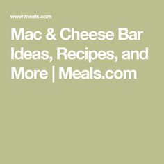 Mac & Cheese Bar Ideas, Recipes, and More | Meals.com