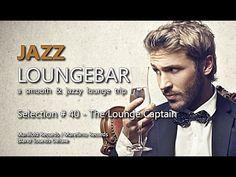 Jazz Loungebar - Selection #40 The Lounge Captain, HD, 2016, Smooth Lounge Music…