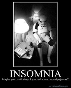 For the Star Wars fans. With insomnia. Demotivational Posters, Storm Troopers, Lol, Star Wars Humor, Death Star, The Life, Real Life, So Little Time, Laugh Out Loud