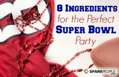 8 Ingredients for the Perfect Super Bowl Party | via @SparkPeople #food #party #football