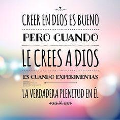 No es suficiente sólo con creer en Dios. Aprende a creerle y te aseguro que tu vida dejará de ser la misma. #ManáParaElAlma #CreerenDios #CreerleADios #Dios #Creer #Creeré #fe