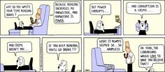 Librarians would love to have you believe that. Dilbert comic strip by Scott Adams.