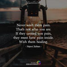 Never wish Them Pain - https://themindsjournal.com/never-wish-pain/