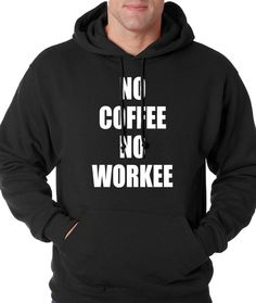 Hoodie No Coffee No Workee Hooded Casual Day Sweatshirt Handmade Printed #1139 from $24.99 at xpressiontees.etsy.com | #ExpressionTees