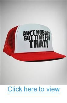 Ain't Nobody Got Time for That! Trucker Hat #Aint #Nobody #Got #Time #That! #Trucker #Hat