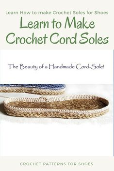 Learn How to Make Crochet Soles for Slippers and Shoe Patterns