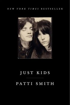 "Just Kids | Patti Smith 25 lessons from Patti Smith's book ""Just kids"" about the creative process and living a creative life."