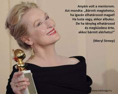Meryl Streep motivációs idézete. A kép forrása: TÖBB van benned, mint gondolnád Qoutes, Life Quotes, Motivational Quotes, Inspirational Quotes, Daily Wisdom, Meryl Streep, Staying Positive, Daily Motivation, Picture Quotes