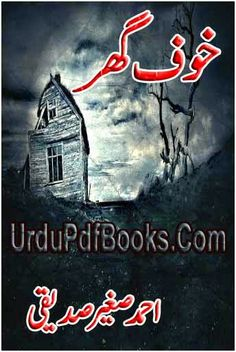Khauf Ghar Novel By Ahmed Sagheer Siddiqui Khauf ghar novel is authored and written by ahmed sagheer siddiqui contains a horror mysterious thriller adventure story in urdu language with the size of 10 mb in better quality format posted into urdu horror novels and ahmed sagheer siddiqui books free.