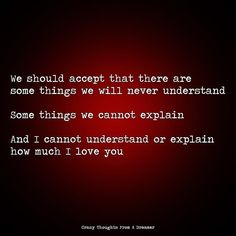 We should accept that there are some things we will never understand. Some things we cannot explain. And I cannot understand or explain how much I love you. I Can Not, I Love You, Ragamuffin, Monsoon, The Dreamers, Thoughts, Canning, Board, Instagram