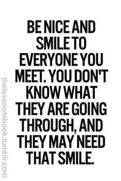 Be nice, Smile.