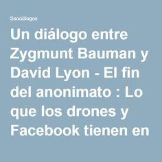 Un diálogo entre Zygmunt Bauman y David Lyon - El fin del anonimato : Lo que los drones y Facebook tienen en común