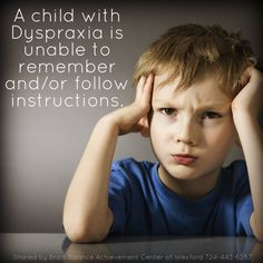 A child with #Dyspraxia is unable to remember and /or follow instructions.