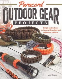 Paracord+Outdoor+Gear+Projects:+Simple+Instructions+for+Survival+Bracelets+and+Other+DIY+Projects