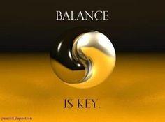 Balance is the key...