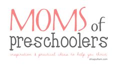 Moms of Preschoolers  . . . inspiration and practical ideas to help you thrive!