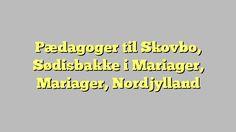 Pædagoger til Skovbo, Sødisbakke i Mariager, Mariager, Nordjylland