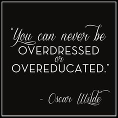 """""""You can never be overdresses or overeducated."""" -Oscar Wilde #VonMaur #Quotes #FashionQuotes  #OscarWildeQuotes"""