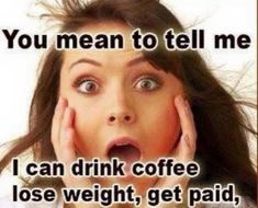 While your sitting there drinking your morning coffee just think how you'd feel if that coffee you are drinking could help you lose weight, and even better, you could be make money doing just that! Buy, drink share results! It's that easy! www.myvalentus.com/bakermann