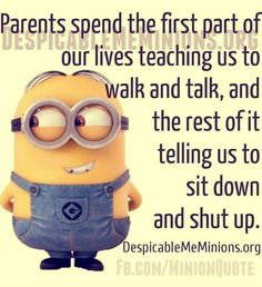Parents Minion Quote。◕‿◕。 See my Despicable Me  Minions pins https://www.pinterest.com/search/my_pins/?q=minions The hottest Group board on Pinterest! https://www.pinterest.com/busyqueen4u/pinterest-group-u-pin-it-here/