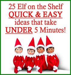 25 Elf on the Shelf Ideas - Quick & Easy Ideas that take UNDER 5 Minutes! From www.overthebigmoon.com!