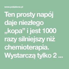 "Ten prosty napój daje niezłego ""kopa"" i jest 1000 razy silniejszy niż chemioterapia. Wystarczą tylko 2 składniki – Polubione.pl Alkaline Foods, Health And Beauty, Diabetes, Health Tips, Remedies, Food And Drink, Health Fitness, Wisdom, Aga"