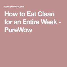 How to Eat Clean for an Entire Week - PureWow