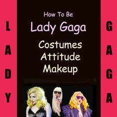 How to Be Lady Gaga Costumes, Attitude, Makeup & Resources (Kindle Edition)  http://postteenageliving.com/amazon.php?p=B006SLDKTI