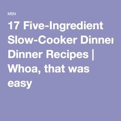 17 Five-Ingredient Slow-Cooker Dinner Recipes | Whoa, that was easy