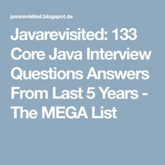 Javarevisited: 133 Core Java Interview Questions Answers From Last 5 Years    The MEGA List