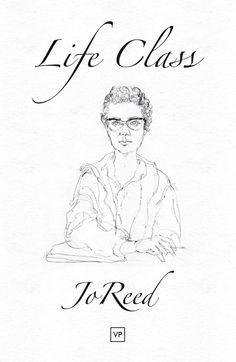 'Life Class' by Jo Reed, first published April 2015. Illustration by Ken Vail, design by the author. Full details: http://www.valleypressuk.com/books/lifeclass/