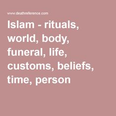 Islam - rituals, world, body, funeral, life, customs, beliefs, time, person Grief Counseling, Greek Tragedy, Funeral, Islam, World, Life, The World