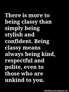 There is more to being classy than simply being stylish and confident.