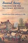 Bound Away : Virginia and the Westward Movement by Virginia Historical Society Staff, James C. Kelly and David Hackett Fischer (2000, Paperb...
