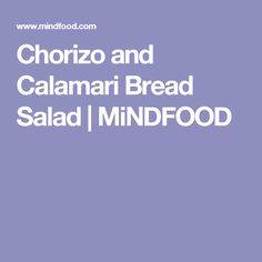 Chorizo and Calamari Bread Salad | MiNDFOOD