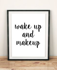 Wake up and makeup is an original and modern BATHROOM wall decor print. It is also perfect as part of your bedroom decor and it is lovely teen girl