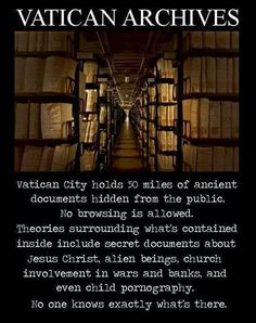 The original Bible is probably in there along with info about our Creator and Savior. I must know . . . Oh, Vatican! Smh. Yet people believe the Pope and those people is sincere and truthful