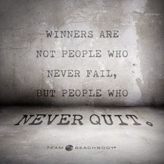 wise words quote winners never quit   Donna Perry Independent Team Beachbody Coach http://www.facebook.com/Donna.Perrys