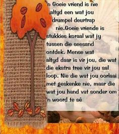 Goeie vriende is diegene wat jou hand vat sonder om 'n woord te sê. Friend Friendship, Friendship Quotes, Joyce Meyer Daily, Afrikaanse Quotes, Goeie Nag, Goeie More, Special Quotes, Strong Quotes, Positive Thoughts