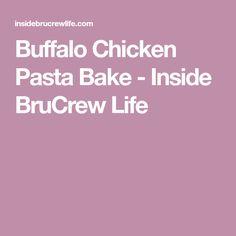 Buffalo Chicken Pasta Bake - Inside BruCrew Life