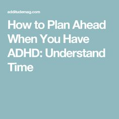 How to Plan Ahead When You Have ADHD: Understand Time