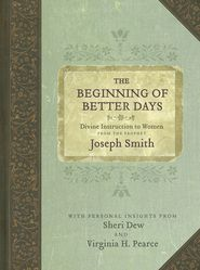 Time Out for Women - The Beginning of Better Days: Divine Instruction to Women from the Prophet Joseph Smith by Sheri L. Dew & Virginia H. Pearce