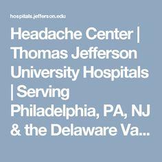 Headache Center | Thomas Jefferson University Hospitals | Serving Philadelphia, PA, NJ & the Delaware Valley Delaware Valley, Head Pain, Liver Cancer, Thomas Jefferson, Migraine, The Cure, University, Philadelphia Pa, Hospitals
