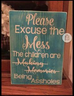 No excuses. The kids are just assholes:) Diy Signs, Funny Signs, Sign Quotes, Funny Quotes, Pallet Quotes, Badass Quotes, Sarcastic Quotes, Wood Crafts, Diy And Crafts