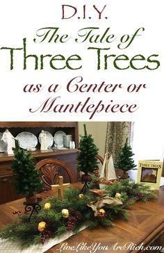 The Tale of Three Trees as a Center or Mantlepiece- Christmas decoration that will be a conversation starter and 'in style' for Christmases years to come