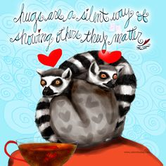Hugs are a silent way of showing others they matter! What my Coffee says to me July 16 - drink YOUR life in - Hugs are good for your health and mental health! Let every one know they matter! (What my Coffee says to me is a daily illustrated series created by Jennifer R. Cook for your mental health) #coffee #coffeelovers #hugs #youmatter #hugging #lemurhugs #lemurs #art #illlustration #positive #mentalhealth